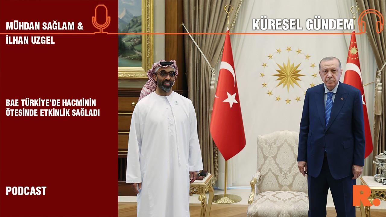 Küresel Gündem… İlhan Uzgel: BAE Türkiye'de hacminin ötesinde etkinlik sağladı
