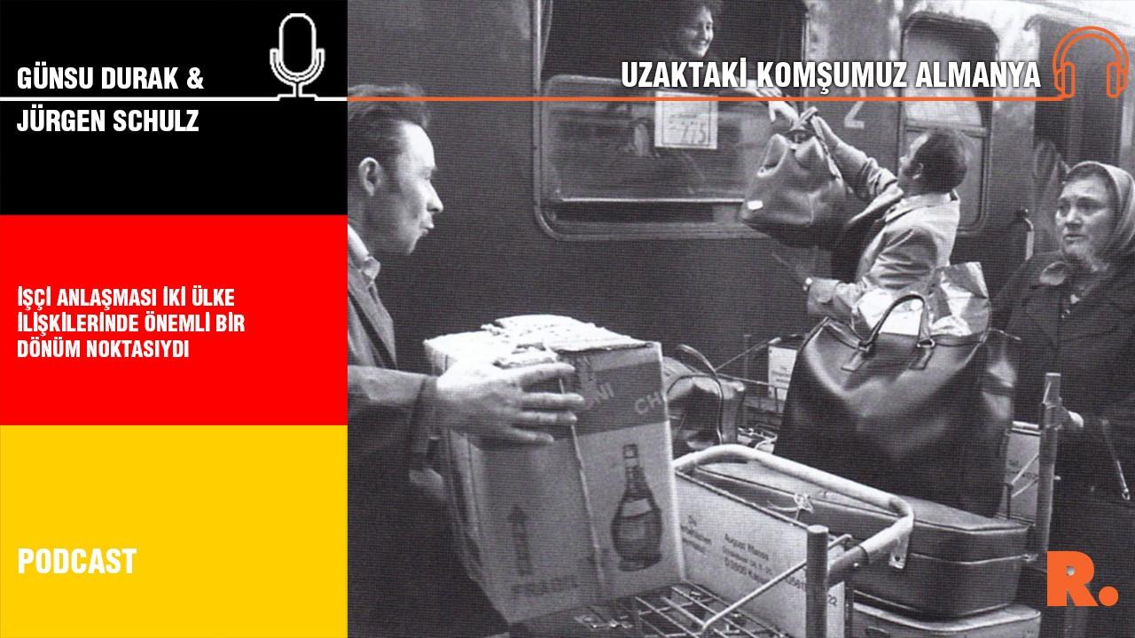Uzaktaki Komşumuz Almanya... Jurgen Schulz: İşçi Anlaşması iki ülke ilişkilerinde önemli bir dönüm noktasıydı