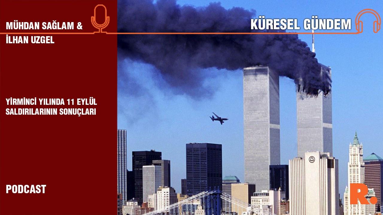 Küresel Gündem... Yirminci yılında 11 Eylül'ün etkileri ve sonuçları