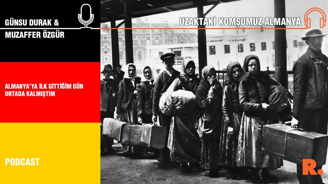 Uzaktaki Komşumuz Almanya… Muzaffer Özgür: Almanya'ya ilk gittiğim gün ortada kalmıştım