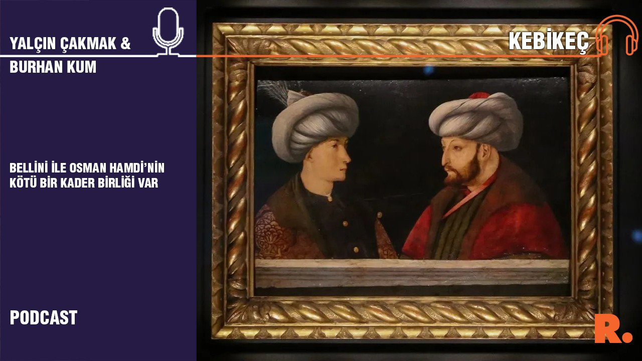 Burhan Kum: Bellini ile Osman Hamdi'nin kötü bir kader birliği var