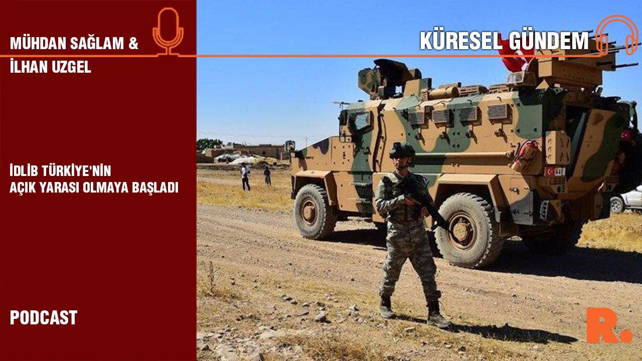 Küresel Gündem… İlhan Uzgel: İdlib Türkiye'nin açık yarası olmaya başladı
