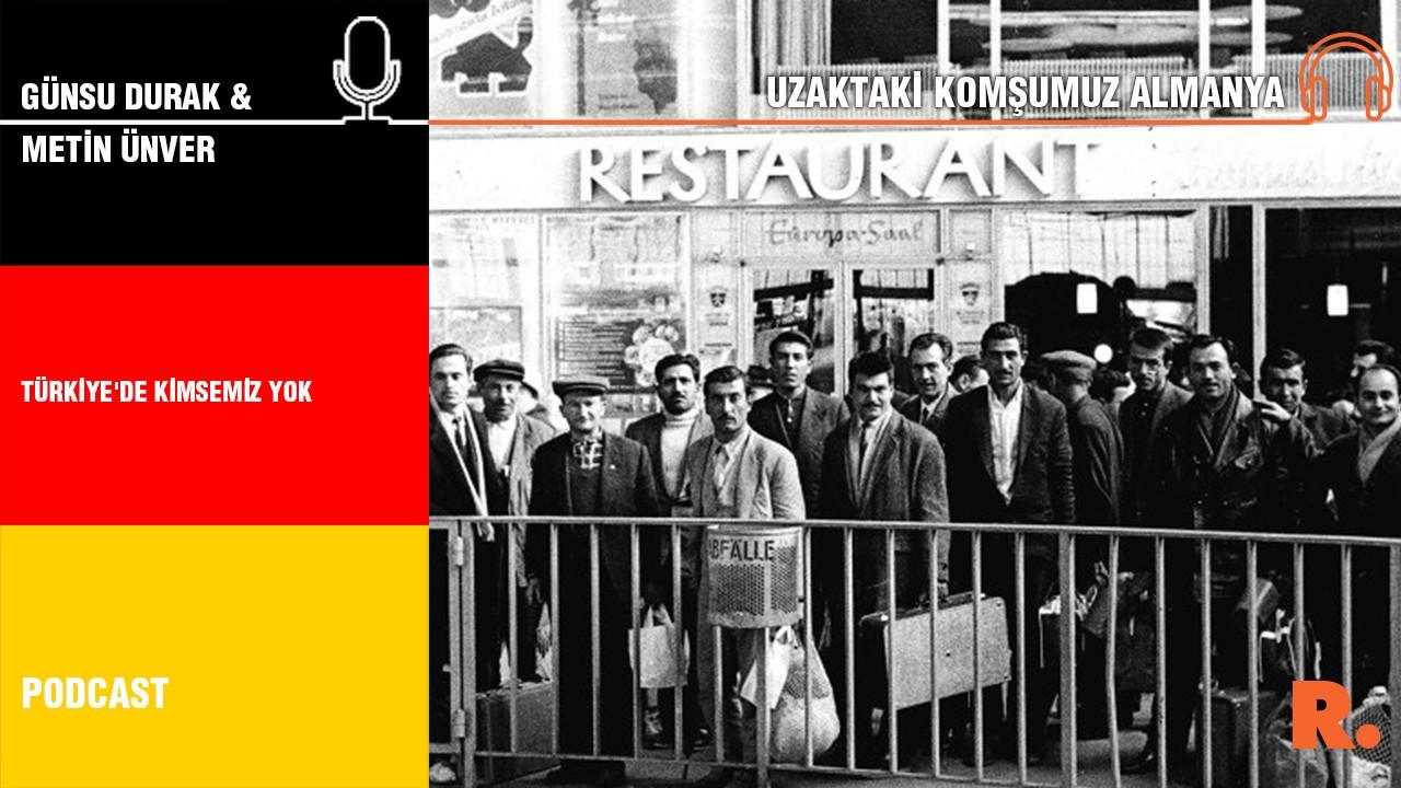 Uzaktaki Komşumuz Almanya… Metin Ünver: Türkiye'de kimsemiz yok