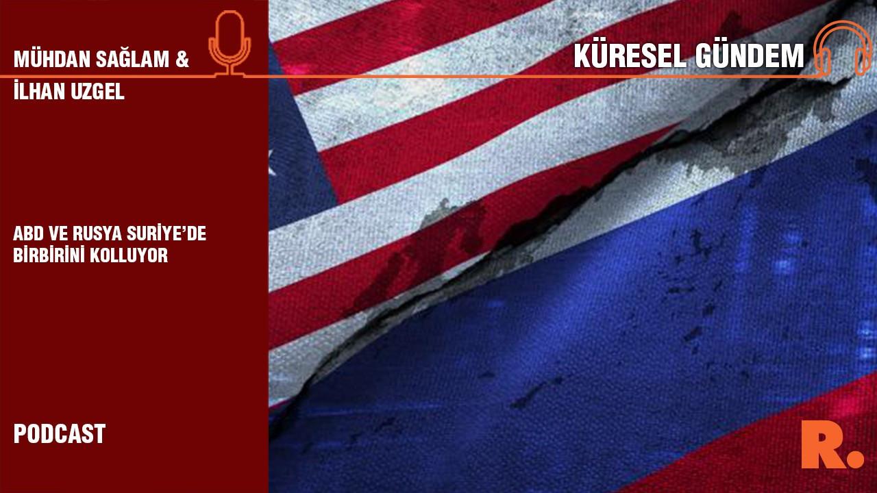 Küresel Gündem… İlhan Uzgel: ABD ve Rusya Suriye'de birbirini kolluyor