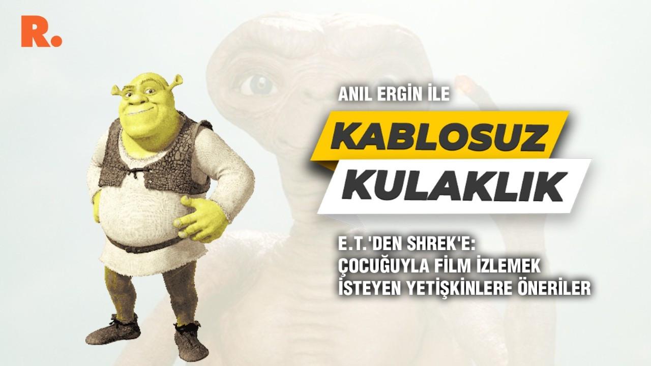 Kablosuz Kulaklık... E.T.'den Shrek'e: Çocuğuyla film izlemek isteyen yetişkinlere öneriler